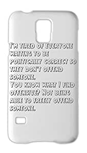 I'm tired of everyone waiting to be politically correct so Samsung Galaxy S5 Plastic Case