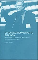 Defending Human Rights in Russia: Sergei Kovalyov, Dissident and Human Rights Commissioner, 1969-2003 (BASEES/Routledge Series on Russian and East European Studies)