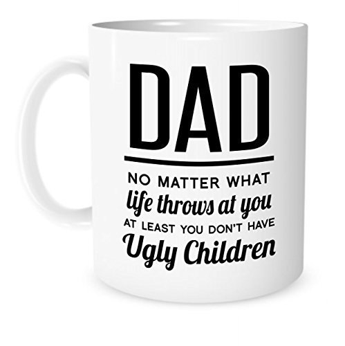 The Coffee Corner Gifts for Dad - Dad No Matter What Life Throws at You at Least You Don't Have Ugly Children Ideas, for Dad, Unique Idea, Dad Gifts
