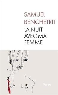 La nuit avec ma femme par Samuel Benchetrit