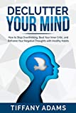 Declutter Your Mind: How to Stop Overthinking, Beat Your Inner Critic, and Reframe Your Negative Thoughts with Healthy Habits
