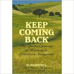 Book Keep Coming Back: The Spiritual Journey of Recovery in Overeaters Anonymous