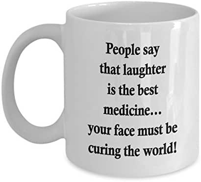 People Say That Laughter is The Best Medicine...Curing The World - 11 OZ Funny Coffee Mugs - Chritmas, Birthday Gift for Men & Women - Funny Inspirational And Sarcasm - By HappyGift