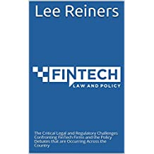 FinTech Law and Policy: The Critical Legal and Regulatory Challenges Confronting FinTech Firms and the Policy Debates that are Occurring Across the Country