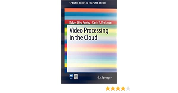 video processing in the cloud pereira rafael silva breitman karin k