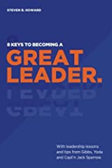 8 Keys To Becoming A Great Leader: With Leadership Lessons and Tips From Gibbs, Yoda and Capt'n Jack Sparrow Paperback