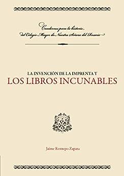 La invención de la imprenta y los libros incunables por [Restrepo Zapata, Jaime]