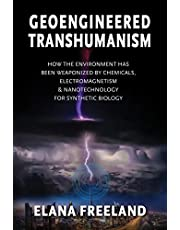 Geoengineered Transhumanism: How the Environment Has Been Weaponized by Chemicals, Electromagnetics, & Nanotechnology for Synthetic Biology