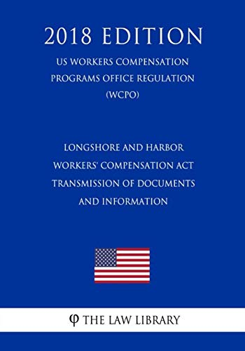 Longshore and Harbor Workers' Compensation Act - Transmission of Documents and Information (US Workers Compensation Programs Office Regulation) (WCPO) (2018 Edition)