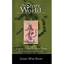 The Story of the World: History for the Classical Child, Volume 3: Early Modern Times