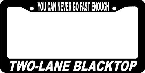 Two Lane Black Top Blacktop You Can Never Go Fast Enough License Plate Frame Yohoba
