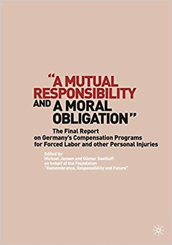 Download online A Mutual Responsibility and a Moral Obligation: The Final Report on Germany's Compensation Programs for Forced Labor and Other Personal Injuries PDF, azw (Kindle), ePub, doc, mobi