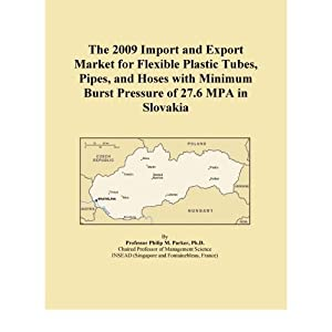 The 2009 Import and Export Market for Flexible Plastic Tubes, Pipes, and Hoses with Minimum Burst Pressure of 27.6 MPA in Slovakia Icon Group International