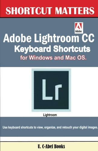 Adobe Lightroom CC Keyboard Shortcuts for Windows and Mac OS (Shortcut Matters) (Volume 37) pdf