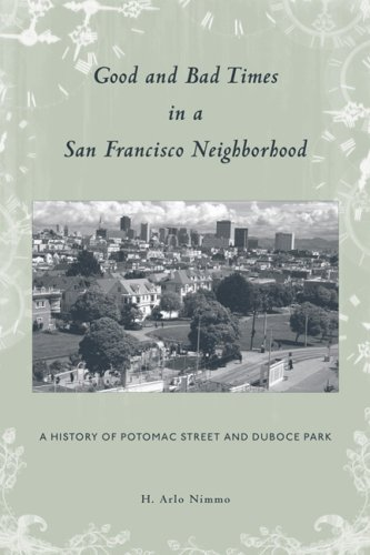 Download Good and Bad Times in a San Francisco Neighborhood - A History of Potomac Street and Duboce Park PDF