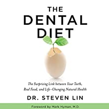 The Dental Diet: The Surprising Link Between Your Teeth, Real Food, and Life-Changing Natural Health Audiobook by Dr. Steven Lin Narrated by Steven Lin