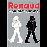 Renaud - Mon film sur moi