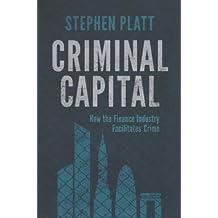 Criminal Capital: How the Finance Industry Facilitates Crime
