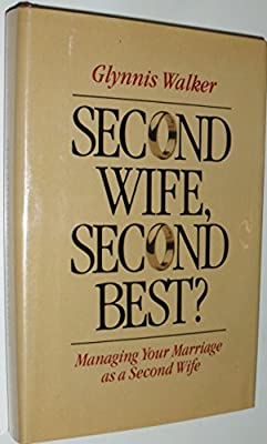 Second Wife, Second Best?: Managing Your Marriage As a