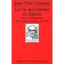 Vie musulmane en Algérie, d'après la jurisprudence de la première moitié XXe s.: d'après la jurisprudence de la...