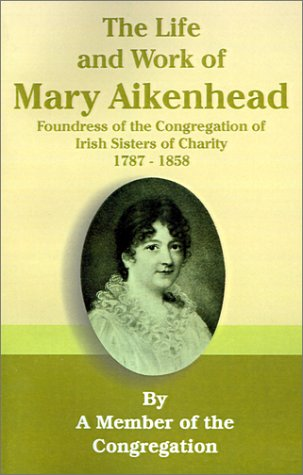 Download The Life and Work of Mary Aikenhead: Foundress of the Congregation of Irish Sisters of Charity 1787-1858 pdf epub