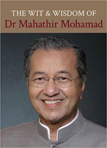 The Wit and Wisdom of Dr Mahathir Mohamad