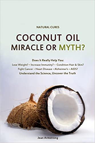 Buy Coconut Oil Miracle or Myth?: Understand the Science, Uncover