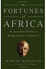 The Fortunes of Africa: A 5000-Year History of Wealth, Greed, and Endeavor by Martin Meredith (2016-03-22) Paperback