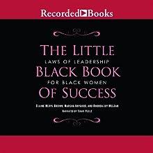 The Little Black Book of Success: Laws of Leadership for Black Women    Livre audio Auteur(s) : Elaine Brown, Marsha Haygood, Rhonda McLean Narrateur(s) : Shari Peele