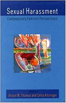 Sexual Harassment: Contemporary Feminist Perspectives by Thomas Kitzinge (1997-11-01)