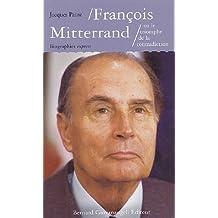 FRANÇOIS MITTERAND OU LE TRIOMPHE DE LA CONTRADICTION