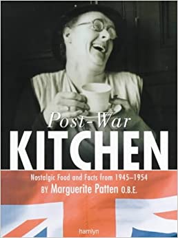 Marguerite Patten's Post-war Kitchen: Nostalgic Food and Facts from 1945-54: Nostalgic Food and Facts From, 1945-1954