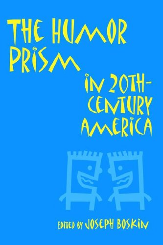 The Humor Prism in 20th Century American Society (Humor in Life and Letters Series)