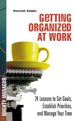 Getting Organized at Work( 24 Lessons for Setting Goals Establishing Priorities and Managing Your Time)[GETTING ORGANIZED AT WORK 24 L][Paperback] pdf