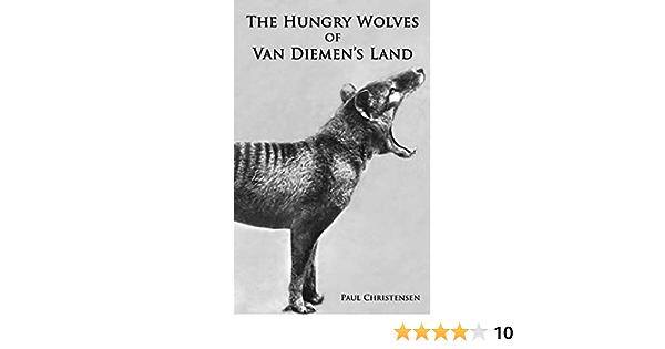 The Hungry Wolves Of Van Diemens Land By Paul Christensen