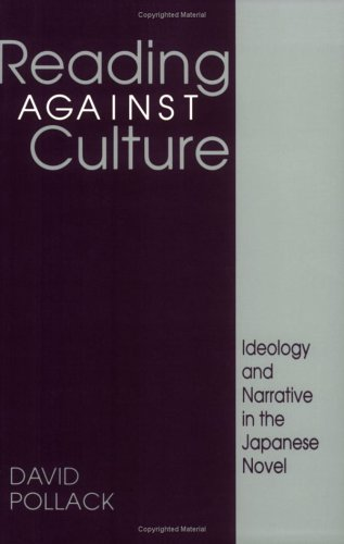 Reading Against Culture: Ideology and Narrative in the Japanese Novel