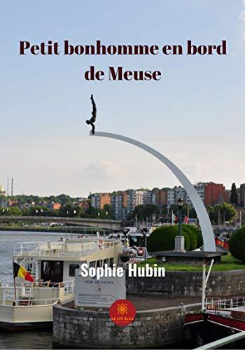 Petit bonhomme en bord de Meuse: Un roman familial (French Edition)