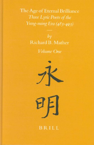 The Age of Eternal Brilliance: Three Lyric Poets of the Yung-ming Era (483-493) (Sinica Leidensia)