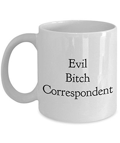 Evil Bitch Correspondent, 11Oz Coffee Mug Unique Gift Idea Coffee Mug - Father's Day/Birthday/Christmas Present