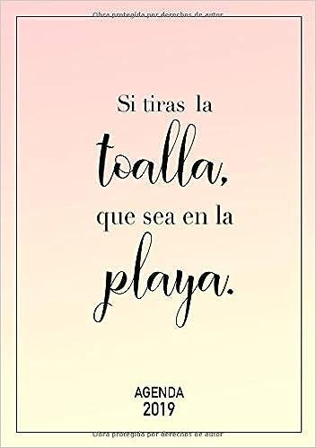 Agenda 2019 Si tiras la toalla, que sea en la playa: 1 Semana en 2 Páginas, 52 Semanas Planificador y Calendario A5, español, color rosa amarillo (Enero ...