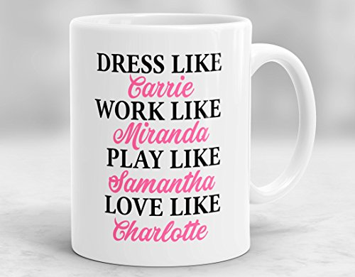 KISKISTONITE 11 Ounces Coffee Mug- Dress Like Carrie, Work Like Miranda, Play Like Samantha, Love Like Charlotte Mug, Sex And The City Mug, Carrie Bradshaw Mug]()