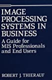 Image Processing Systems in Business, Robert J. Thierauf, 0899306713