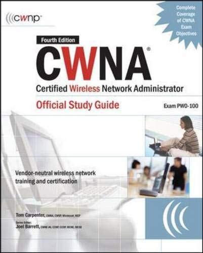 CWNA Certified Wireless Network Administrator Official Study Guide (Exam PW0-100), Fourth Edition (Certification Press) (802.11 Wireless Lan Fundamentals)