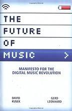 The Future of Music: Manifesto for the Digital Music Revolution (Berklee Press)