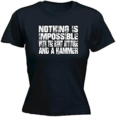 Womens Nothing Is Impossible With The Right Attitude And A Hammer FITTED TSHIRT