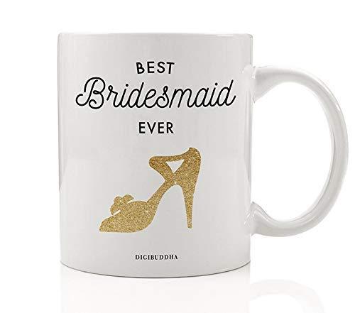 Best Bridesmaid EVER Coffee Mug Gift Idea Pretty Bridal Shower Engagement Bachelorette Wedding Party Swag Bag Favors Bride's Sister Girlfriends Family Present 11 oz Ceramic Tea Cup Digibuddha DM0661