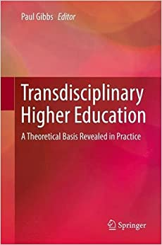 Transdisciplinary Higher Education: A Theoretical Basis Revealed in Practice
