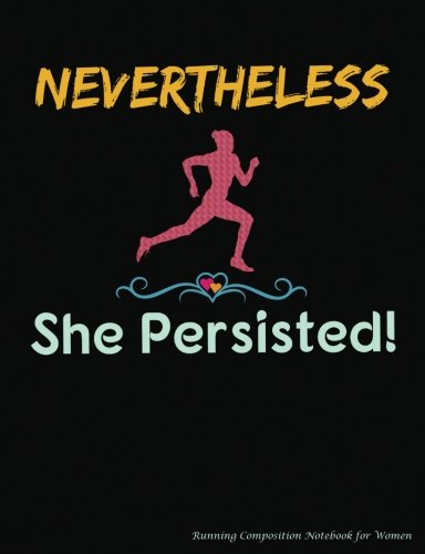 Price comparison product image Nevertheless She Persisted Running Composition Notebook for Women: College Ruled Softcover Book,  Lined Paper 100 pages (50 Sheets),  9 3 / 4 x 7 1 / 2 inches BLACK (Runner Gear Gift Ideas) (Volume 4)