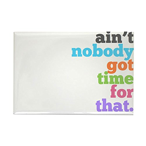 CafePress - ain't nobody got time for that Rectangle Magnet - Rectangle Magnet, 2
