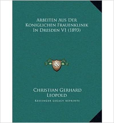 Arbeiten Aus Der Koniglichen Frauenklinik in Dresden V1 (1893) (Hardback)(German) - Common